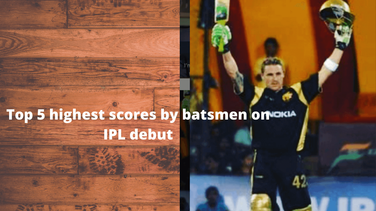 Top 5 highest scores by batsmen on IPL debut