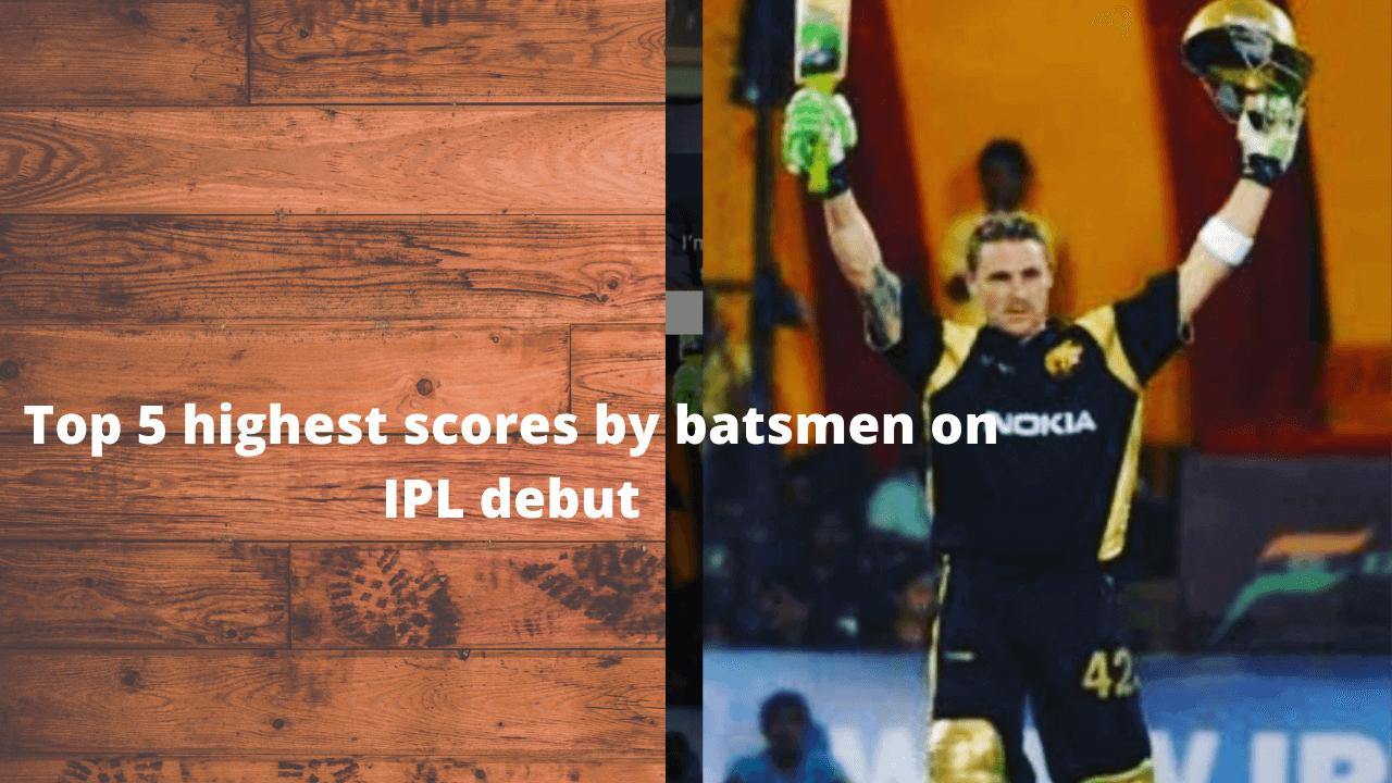 Top 5 highest scores by batsmen on IPL debut